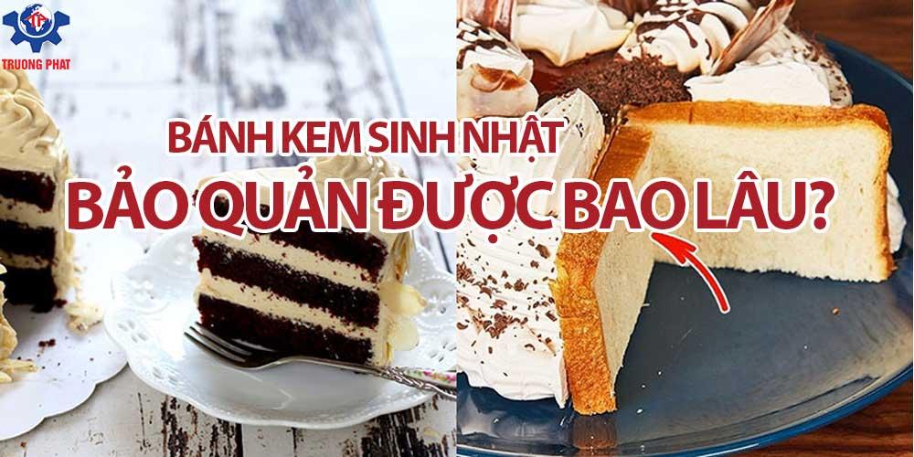 bánh kem sinh nhật bảo quản được bao lâu