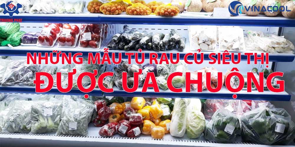 Những mẫu tủ rau củ siêu thị được ưa chuộng nhất hiện nay