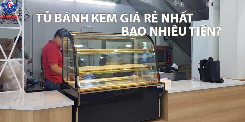 tủ bánh kem giá rẻ nhất là bao nhiêu?