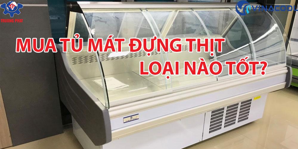 mua tủ trưng bày thịt loại nào tốt?