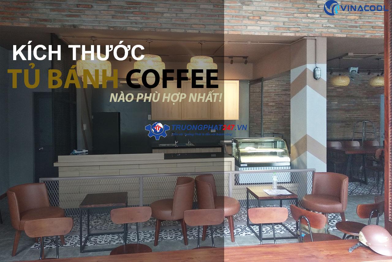 Kích thước tủ bánh Coffee nào phù hợp nhất với bạn?