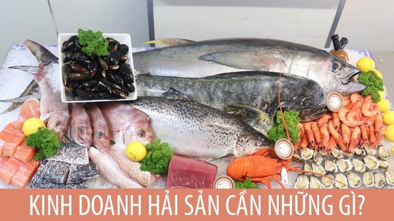 Mở cửa hàng hải sản cần những gì?